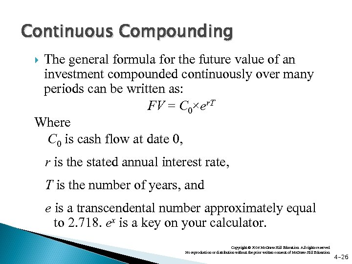 Continuous Compounding The general formula for the future value of an investment compounded continuously
