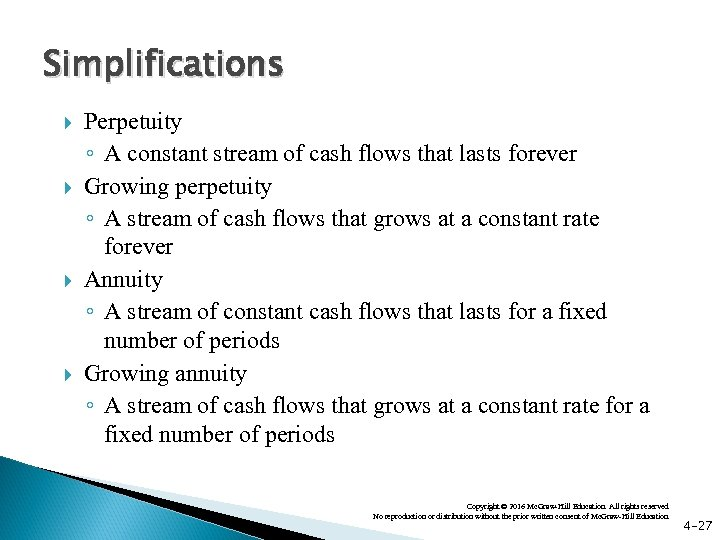 Simplifications Perpetuity ◦ A constant stream of cash flows that lasts forever Growing perpetuity