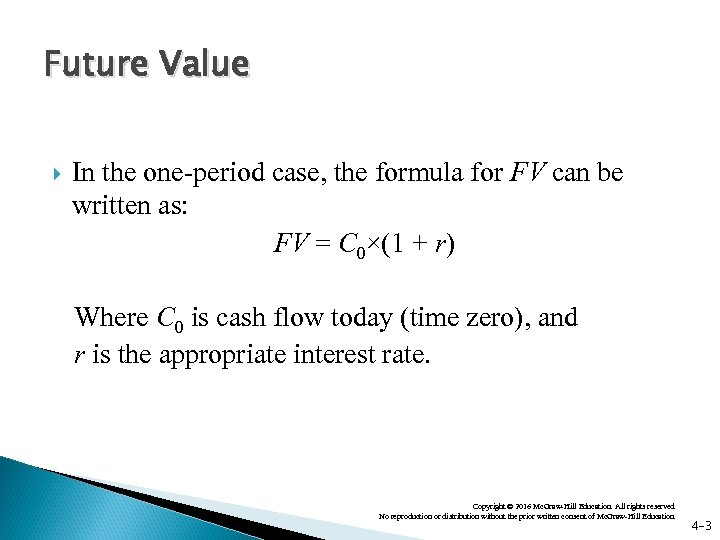 Future Value In the one-period case, the formula for FV can be written as: