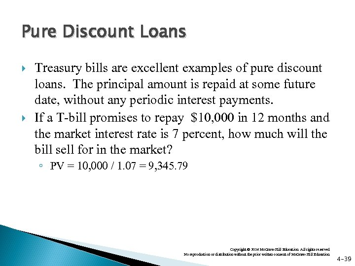 Pure Discount Loans Treasury bills are excellent examples of pure discount loans. The principal