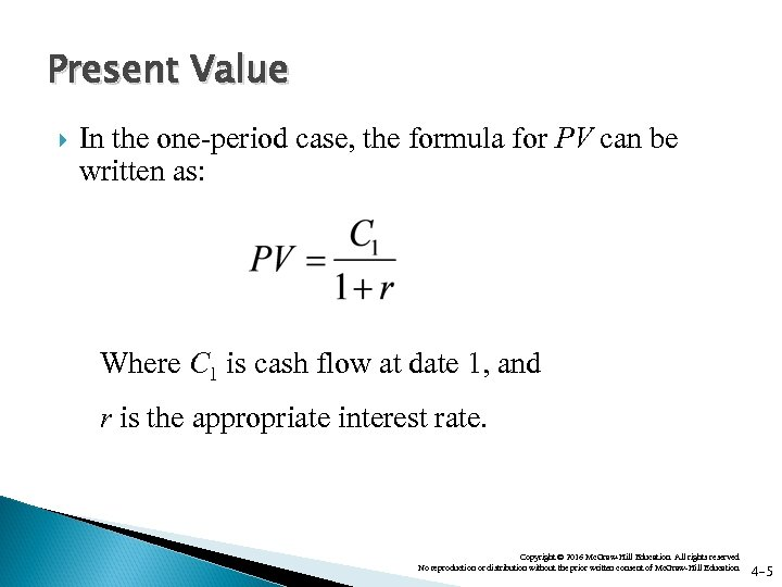 Present Value In the one-period case, the formula for PV can be written as: