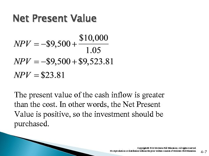 Net Present Value The present value of the cash inflow is greater than the