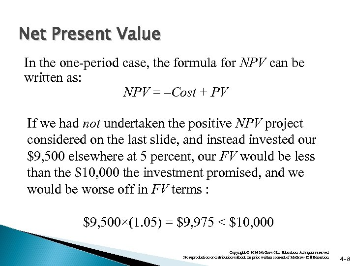 Net Present Value In the one-period case, the formula for NPV can be written