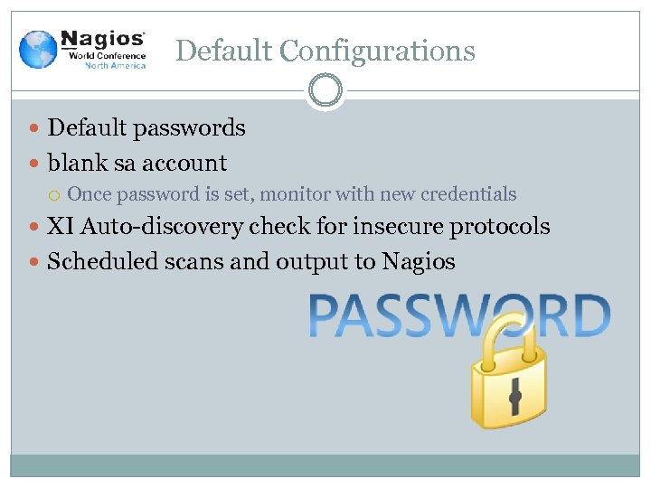 Default Configurations Default passwords blank sa account Once password is set, monitor with new