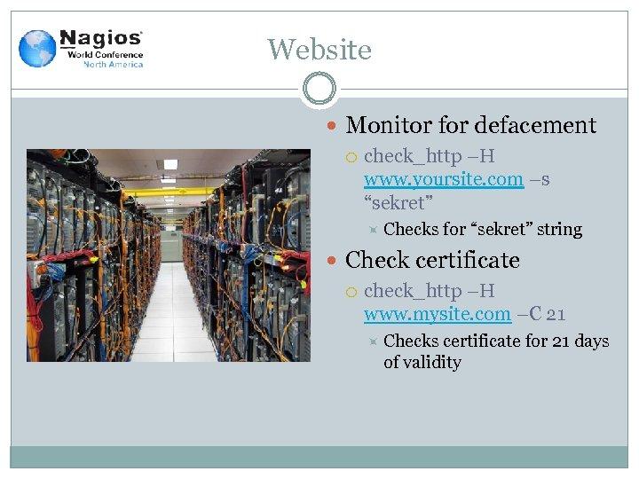 "Website Monitor for defacement check_http –H www. yoursite. com –s ""sekret"" Checks for ""sekret"""