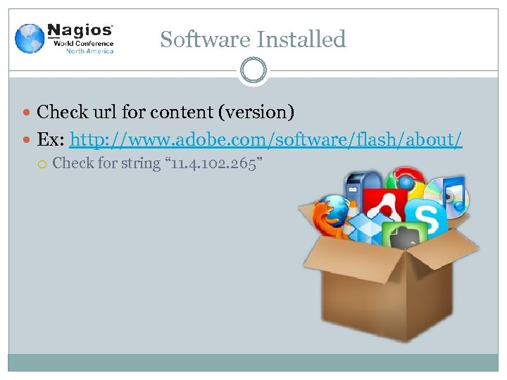 Software Installed Check url for content (version) Ex: http: //www. adobe. com/software/flash/about/ Check for