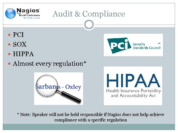 Audit & Compliance PCI SOX HIPPA Almost every regulation* * Note: Speaker will not