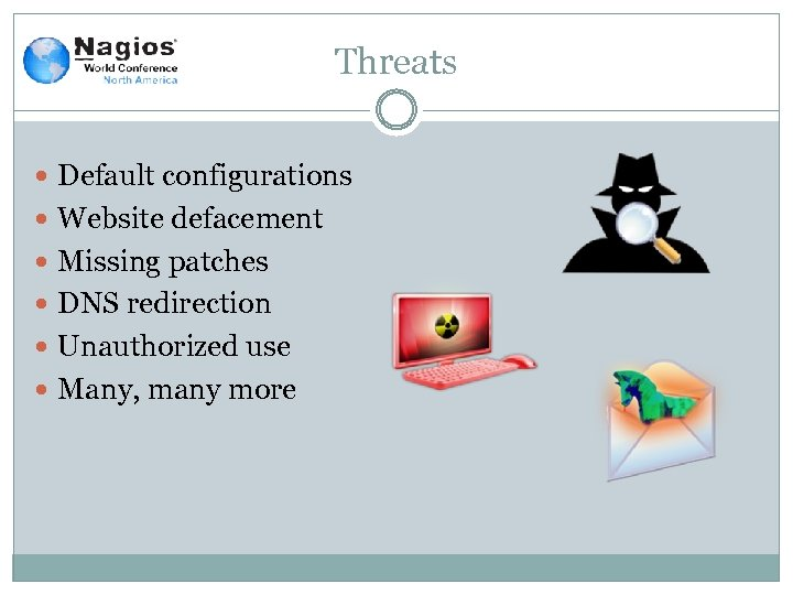 Threats Default configurations Website defacement Missing patches DNS redirection Unauthorized use Many, many more