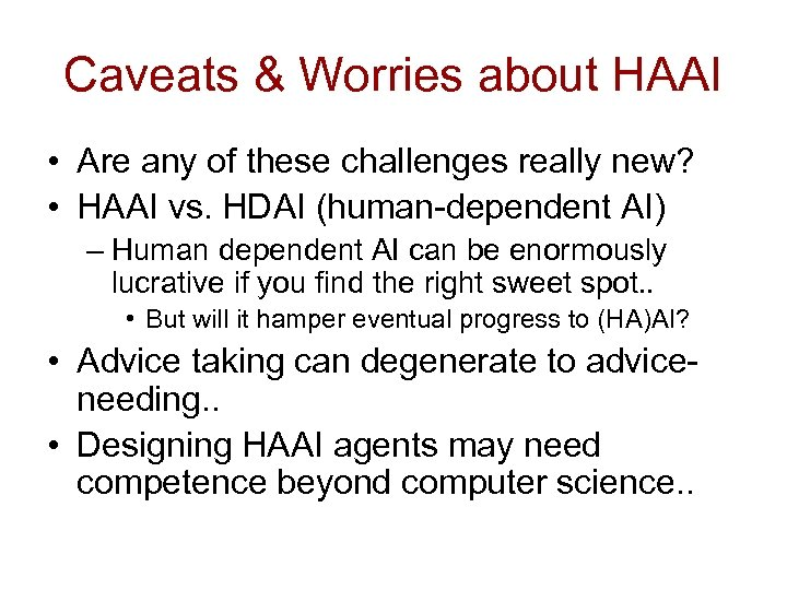 Caveats & Worries about HAAI • Are any of these challenges really new? •