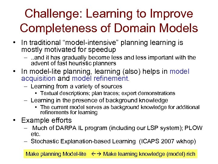 """Challenge: Learning to Improve Completeness of Domain Models • In traditional """"model-intensive"""" planning learning"""