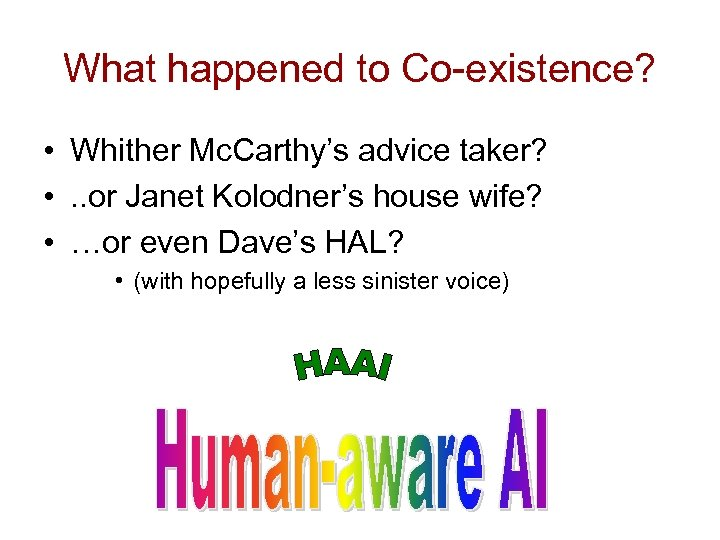 What happened to Co-existence? • Whither Mc. Carthy's advice taker? • . . or