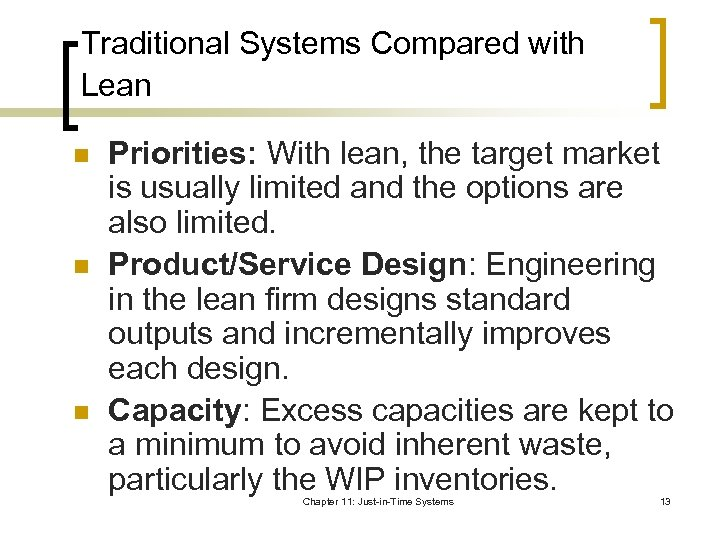 Traditional Systems Compared with Lean n Priorities: With lean, the target market is usually