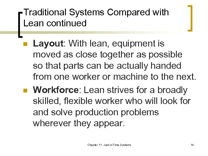 Traditional Systems Compared with Lean continued n n Layout: With lean, equipment is moved