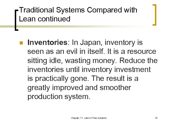Traditional Systems Compared with Lean continued n Inventories: In Japan, inventory is seen as