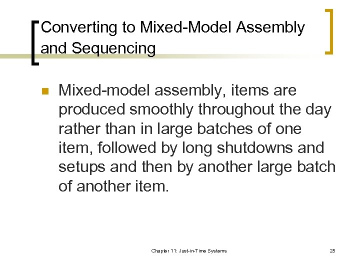 Converting to Mixed-Model Assembly and Sequencing n Mixed-model assembly, items are produced smoothly throughout