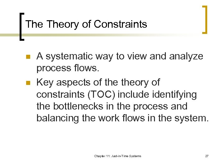 The Theory of Constraints n n A systematic way to view and analyze process