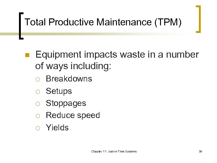 Total Productive Maintenance (TPM) n Equipment impacts waste in a number of ways including: