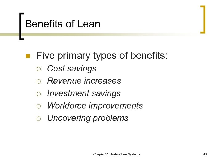 Benefits of Lean n Five primary types of benefits: ¡ ¡ ¡ Cost savings
