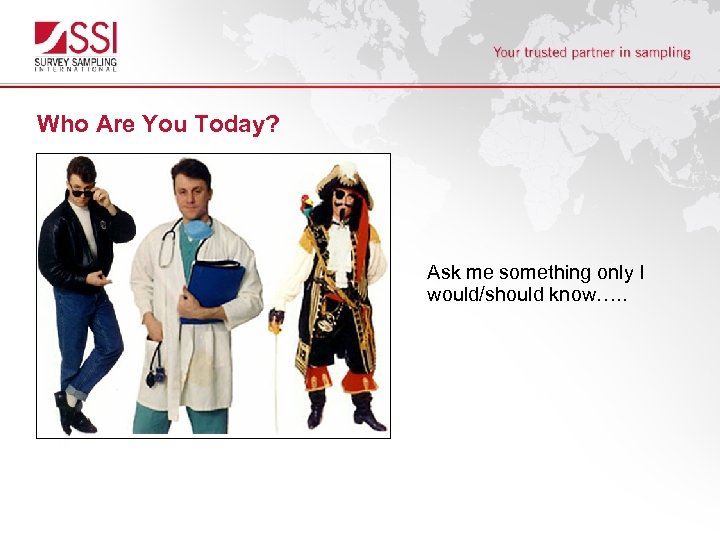 Who Are You Today? Ask me something only I would/should know…. .