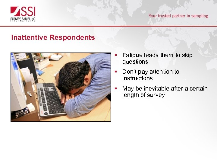Inattentive Respondents § Fatigue leads them to skip questions § Don't pay attention to