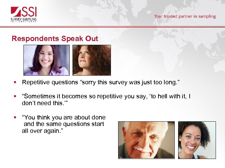 """Respondents Speak Out § Repetitive questions """"sorry this survey was just too long. """""""