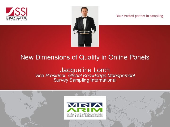 New Dimensions of Quality in Online Panels Jacqueline Lorch Vice President, Global Knowledge Management