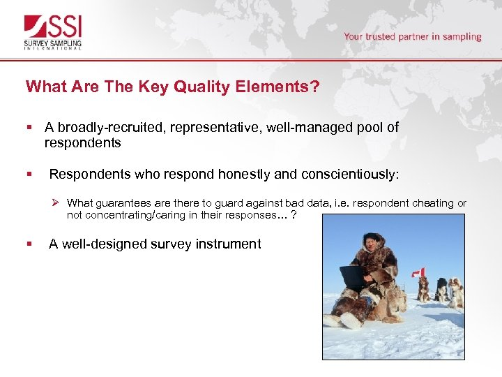 What Are The Key Quality Elements? § A broadly-recruited, representative, well-managed pool of respondents