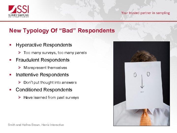 "New Typology Of ""Bad"" Respondents § Hyperactive Respondents Ø Too many surveys, too many"