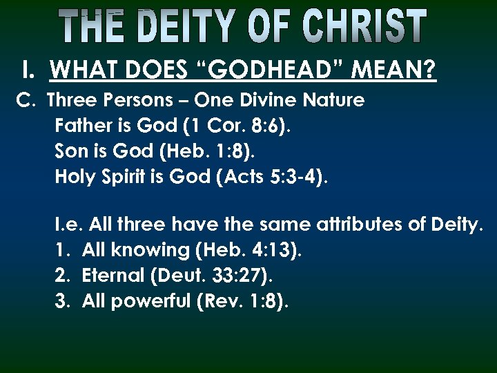 "I. WHAT DOES ""GODHEAD"" MEAN? C. Three Persons – One Divine Nature Father is"
