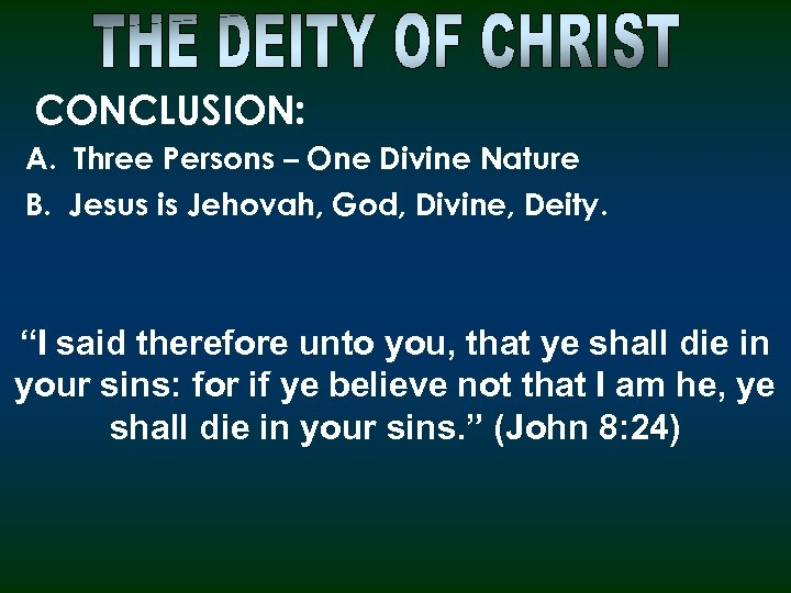 CONCLUSION: A. Three Persons – One Divine Nature B. Jesus is Jehovah, God, Divine,