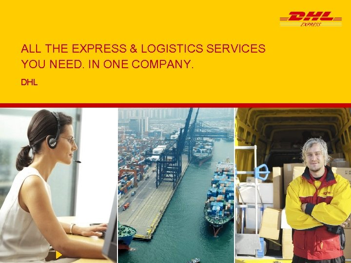 ALL THE EXPRESS & LOGISTICS SERVICES YOU NEED. IN ONE COMPANY. DHL