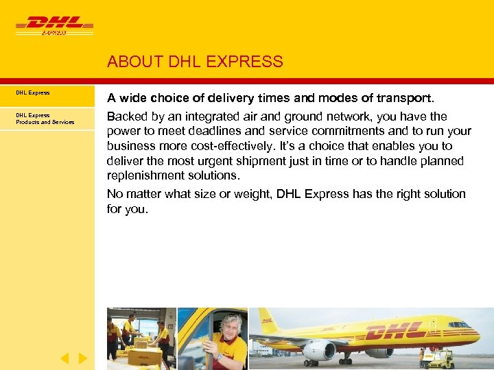 ABOUT DHL EXPRESS DHL Express Products and Services A wide choice of delivery times