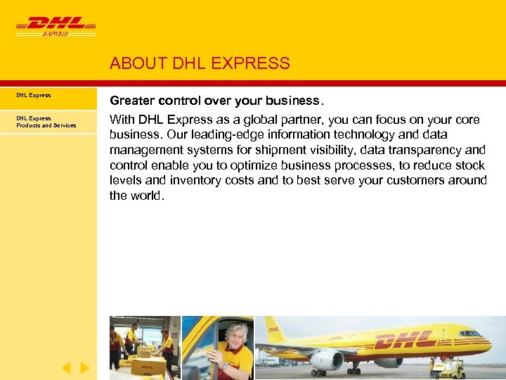 ABOUT DHL EXPRESS DHL Express Products and Services Greater control over your business. With