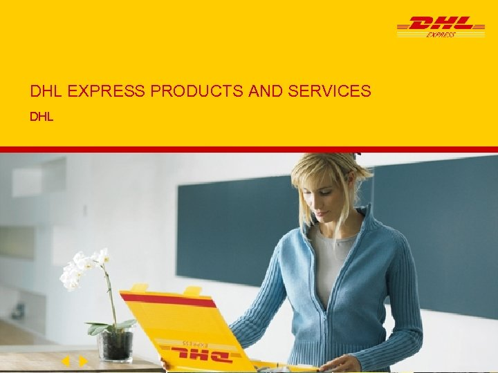 DHL EXPRESS PRODUCTS AND SERVICES DHL