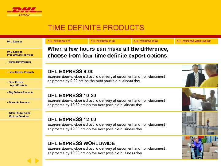 TIME DEFINITE PRODUCTS DHL Express DHL EXPRESS 9: 00 DHL EXPRESS 10: 30 DHL