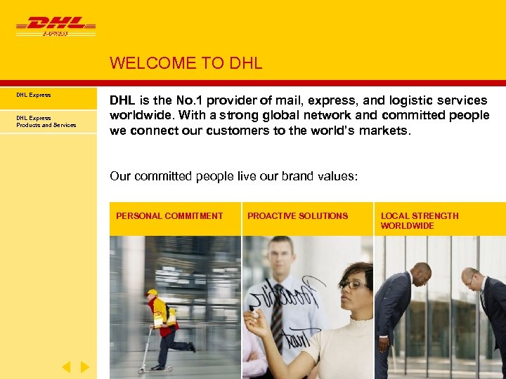 WELCOME TO DHL Express Products and Services DHL is the No. 1 provider of