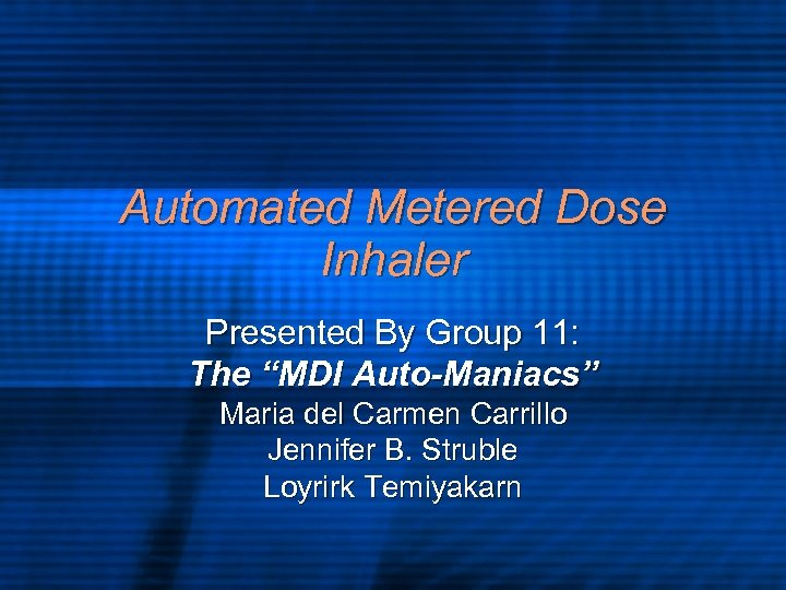 "Automated Metered Dose Inhaler Presented By Group 11: The ""MDI Auto-Maniacs"" Maria del Carmen"