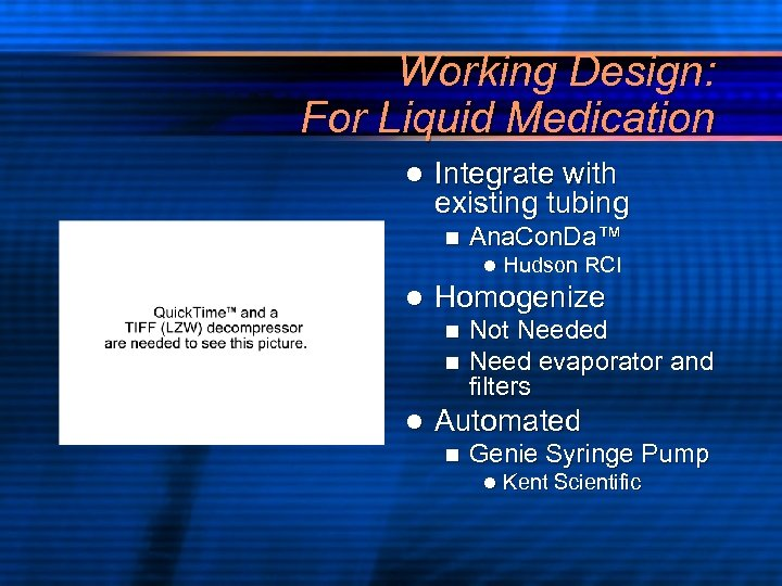 Working Design: For Liquid Medication l Integrate with existing tubing n Ana. Con. Da™