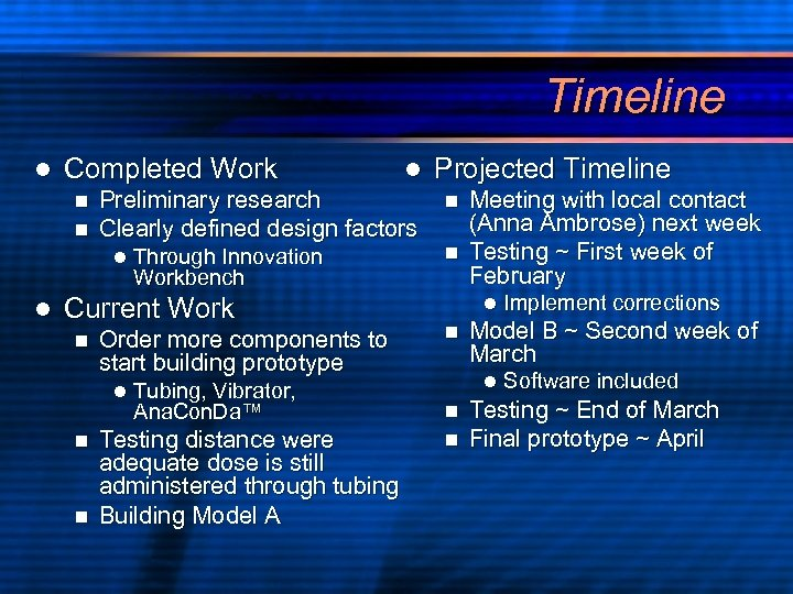Timeline l Completed Work n n Preliminary research Clearly defined design factors l l