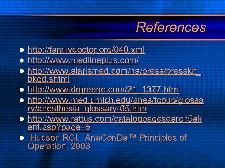 References l l l l http: //familydoctor. org/040. xml http: //www. medlineplus. com/ http:
