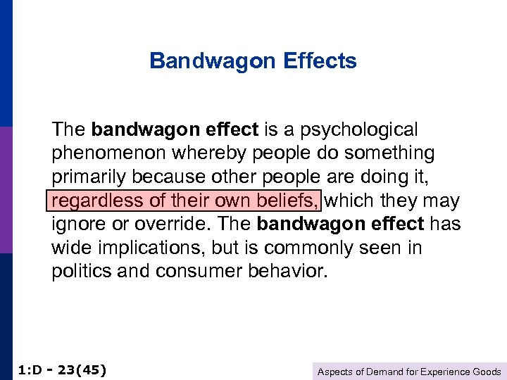 Bandwagon Effects The bandwagon effect is a psychological phenomenon whereby people do something primarily