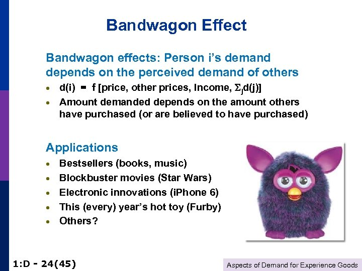 Bandwagon Effect Bandwagon effects: Person i's demand depends on the perceived demand of others