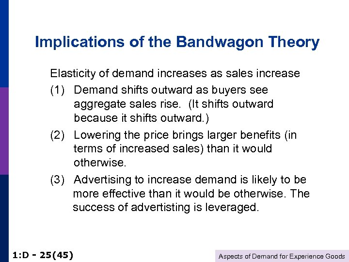 Implications of the Bandwagon Theory Elasticity of demand increases as sales increase (1) Demand