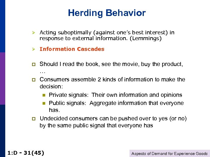 Herding Behavior Ø Acting suboptimally (against one's best interest) in response to external information.