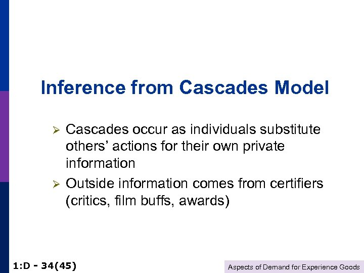 Inference from Cascades Model Ø Ø Cascades occur as individuals substitute others' actions for