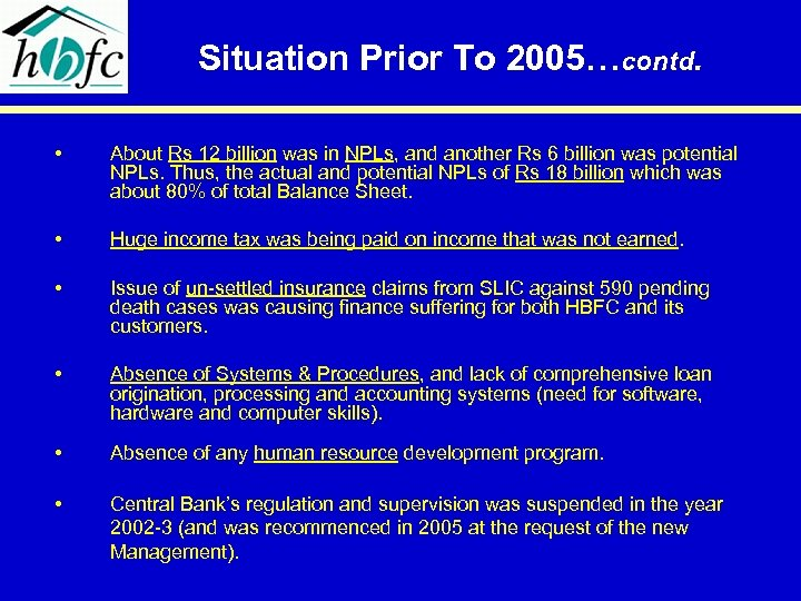 Situation Prior To 2005…contd. • About Rs 12 billion was in NPLs, and another