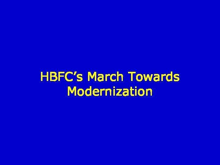 HBFC's March Towards Modernization