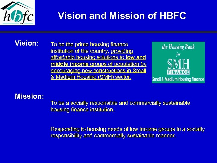 Vision and Mission of HBFC Vision: Mission: To be the prime housing finance institution