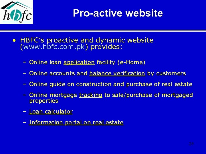 Pro-active website • HBFC's proactive and dynamic website (www. hbfc. com. pk) provides: –