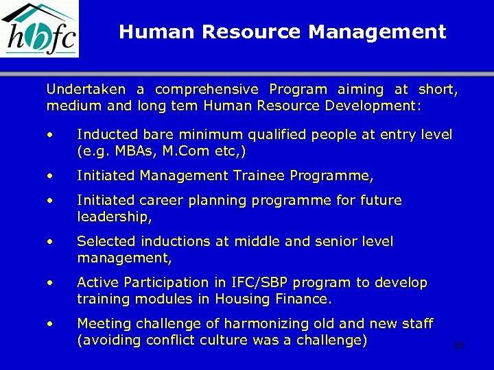 Human Resource Management Undertaken a comprehensive Program aiming at short, medium and long tem